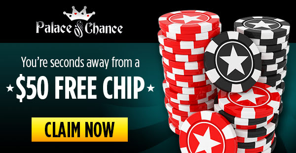 50 Dollar Free Chip - claim now at Palace of Chance